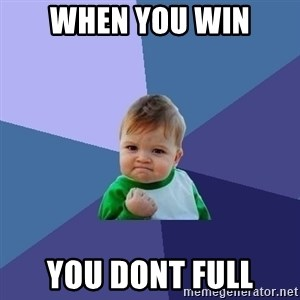 Success Kid - when you win you dont full