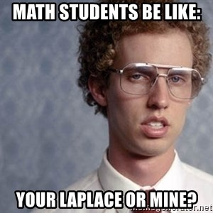 Napoleon Dynamite - Math Students be like: Your LaPlace or Mine?