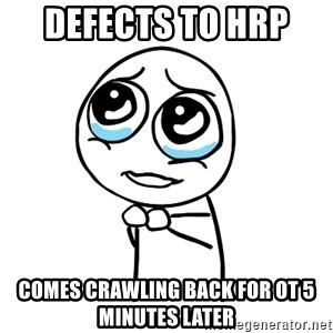 pleaseguy  - Defects to HRP  Comes crawling back for OT 5 minutes later
