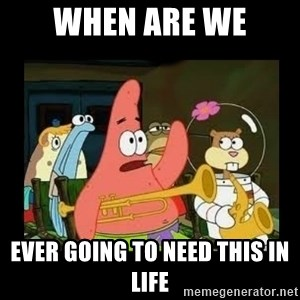 Patrick Star Instrument - When are we Ever going to need this in life