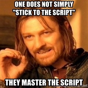 """One Does Not Simply - ONE DOES NOT SIMPLY             """"STICK TO THE SCRIPT"""" THEY MASTER THE SCRIPT"""