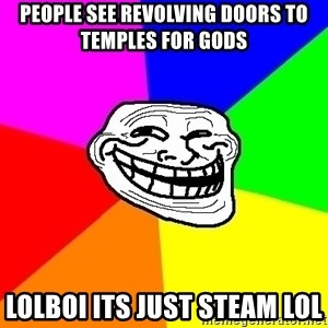 Trollface - PEOPLE SEE REVOLVING DOORS TO TEMPLES FOR GODS LOLBOI ITS JUST STEAM LOL