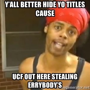 Hide Yo Kids - Y'all better hide yo titles cause UCF out here stealing errybody's