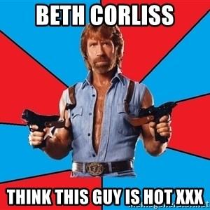 Chuck Norris  - beth corliss think this guy is hot xxx