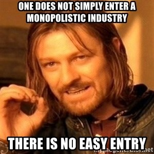One Does Not Simply - One does not simply enter a Monopolistic industry There is no easy entry