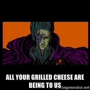 All your base are belong to us - All your grilled cheese are being to us