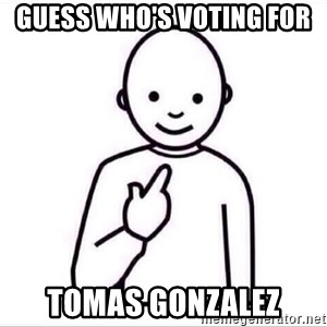 Guess who ? - guess who's voting for  tomas gonzalez