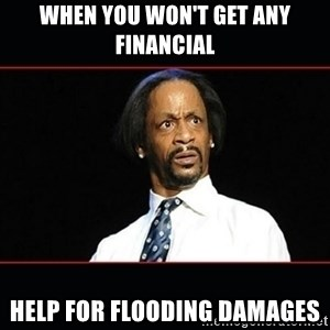 katt williams shocked - when you won't get any financial help for flooding damages