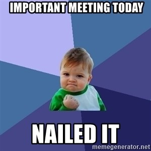 Success Kid - Important meeting today Nailed it