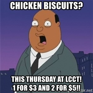ollie williams - chicken biscuits? This thursday at lcct!                  1 for $3 and 2 for $5!!