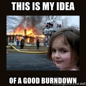burning house girl - this is my idea of a good burndown