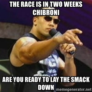 Dwayne 'The Rock' Johnson - the race is in two weeks Chibroni are you ready to lay the smack down