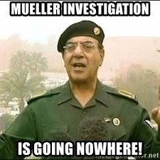 Baghdad Bob - Mueller investigation is going nowhere!