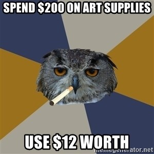 Art Student Owl - spend $200 on art supplies use $12 worth