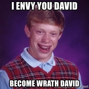 Bad Luck Brian - I envy you david become wrath david