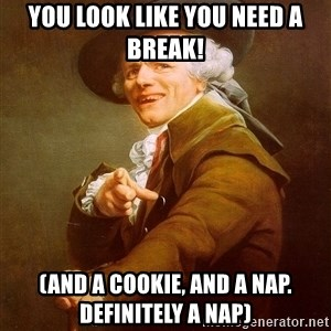 Joseph Ducreux - You look like you need a break! (And a cookie, and a nap. Definitely a nap)