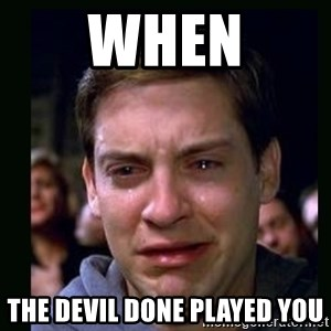 crying peter parker - When The Devil Done Played You