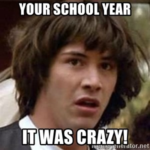 Conspiracy Keanu - your school year It was crazy!