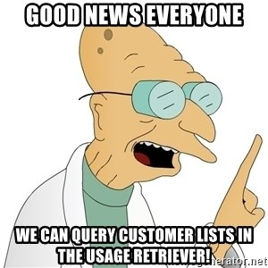 Good News Everyone - Good news everyone We can query customer lists in the Usage Retriever!