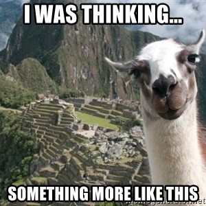 Bossy the Llama - I was thinking... something more like this