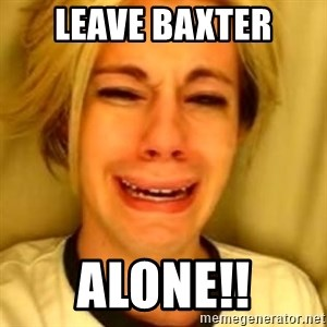 You Leave Jack Burton Alone - Leave Baxter Alone!!
