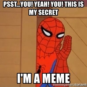 Psst spiderman - Psst...you! Yeah! You! This is my secret I'm a meme
