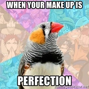 Former Otaku Finch - when your make up is perfection