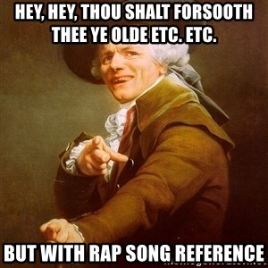 Joseph Ducreux - hey, hey, thou shalt forsooth thee ye olde etc. etc. but with rap song reference