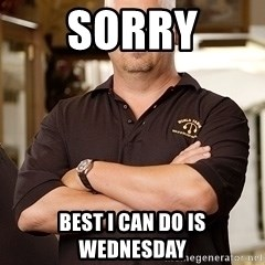 Pawn Stars Rick - Sorry best i can do is wednesday