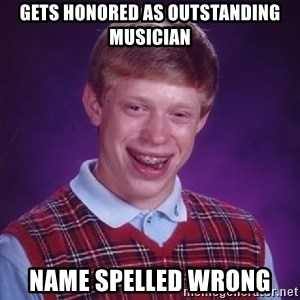 Bad Luck Brian - Gets honored as outstanding musician Name spelled wrong