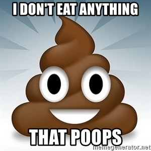 Facebook :poop: emoticon - I DON'T EAT ANYTHING THAT POOPS
