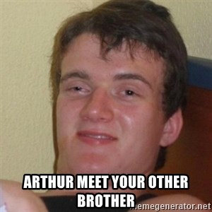 Stoner Stanley - Arthur meet your other brother