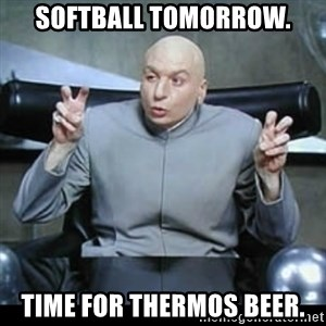 dr. evil quotation marks - Softball tomorrow. Time for thermos beer.
