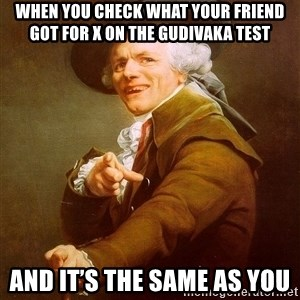 Joseph Ducreux - When you check what your friend got for x on the gudivaka test And it's the same as you