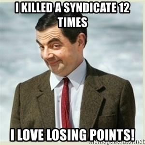 MR bean - I KILLED A SYNDICATE 12 TIMES I LOVE LOSING POINTS!