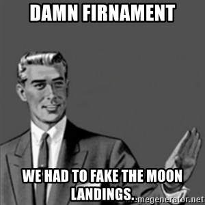 Correction Guy - Damn Firnament We had to fake the moon landings.