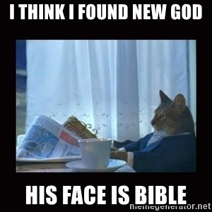 i should buy a boat cat - i think i found new god his face is bible