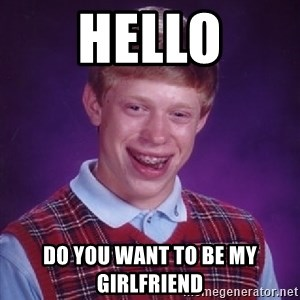 Bad Luck Brian - hello do you want to be my girlfriend