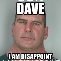 son i am disappoint - Dave I AM DISAPPOINT