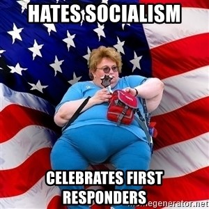 Obese American - hates socialism celebrates first responders