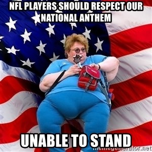 Obese American - nfl players should respect our national anthem unable to stand