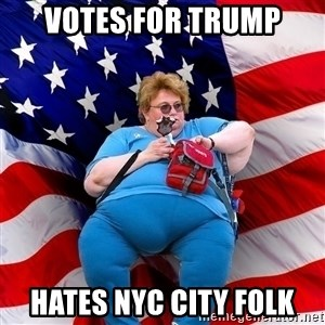 Obese American - votes for trump hates nyc city folk