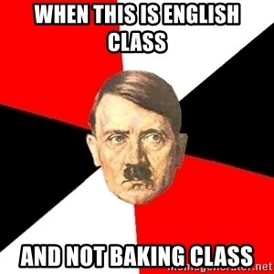 Advice Hitler - When this is english class and not baking class