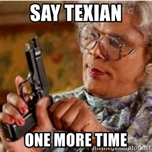 Madea-gun meme - Say Texian One more time