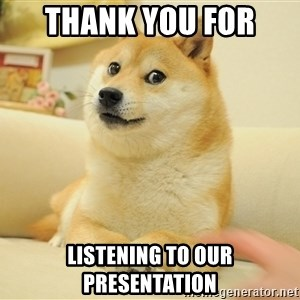 so doge - Thank you for  listening to our presentation