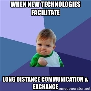 Success Kid - when new technologies facilitate long distance communication & exchange