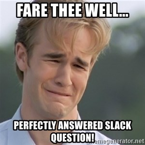 Dawson's Creek - Fare thee well... Perfectly answered slack question!