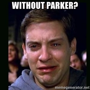 crying peter parker - Without Parker?