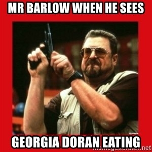 Angry Walter With Gun - Mr barlow when he sees georgia doran eating