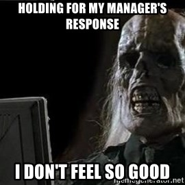 OP will surely deliver skeleton - Holding for my manager's response I don't feel so good